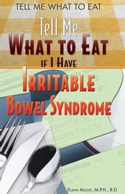 Tell Me What to Eat if I Have Irritable Bowel Syndrome ebook by Magee, Elaine