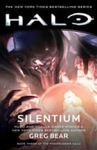 HALO: Silentium - Book Three of the Forerunner Saga eBook by Greg Bear