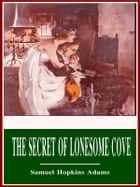 The Secret of Lonesome Cove eBook by Samuel Hopkins Adams