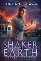 Shaker of Earth ebook by Jordan L. Hawk