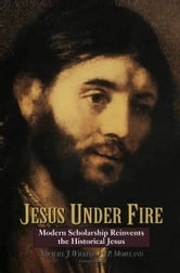 Jesus Under Fire - Modern Scholarship Reinvents the Historical Jesus ebook by Michael J. Wilkins,J. P. Moreland