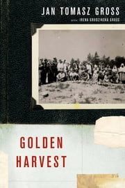 Golden Harvest:Events at the Periphery of the Holocaust - Events at the Periphery of the Holocaust ebook by Jan Tomasz Gross, Irena Grudzinska Gross