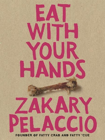 Eat with Your Hands ebook by Zak Pelaccio