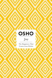 Joy - The Happiness That Comes from Within ebook by Osho