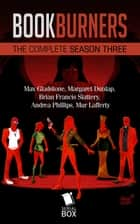 Bookburners: The Complete Season 3 ebook by Max Gladstone, Margaret Dunlap, Brian Francis Slattery,...
