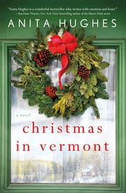 Christmas in Vermont - A Novel ebook by Anita Hughes