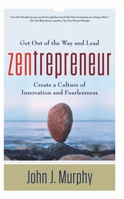 Zentrepreneur - Get Out of the Way and Lead ebook by Murphy, John