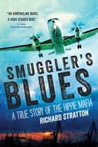 Smuggler's Blues - A True Story of the Hippie Mafia ebook by Richard Stratton