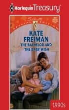 The Bachelor and the Baby Wish ebook by Kate Freiman