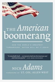 The American Boomerang - How the World's Greatest 'Turnaround' Nation Will Do It Again ebook by Nick Adams,Allen West