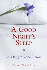 A Good Night's Sleep: A Drug-Free Solution - A Drug-Free Solution ebook by Jan Sadler
