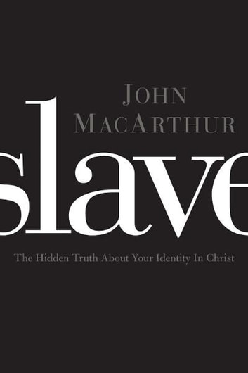 Slave - The Hidden Truth About Your Identity in Christ ebook by John MacArthur
