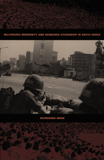 Militarized Modernity and Gendered Citizenship in South Korea ebook by Seungsook Moon,Julia Adams,George Steinmetz
