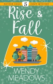 Rise & Fall - Nether Edge Cozy Mystery, #5 ebook by Wendy Meadows