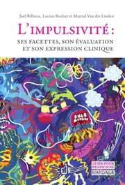 L'impulsivité - Ses facettes, son évaluation et son expression clinique ebook by Joël Billieux, Lucien Rochat, Martial Van der Linden