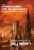 The Prisoner of Eldaron - Crimson Worlds Successors II ebook by Jay Allan