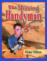 The Missing Handyman Gene ebook by Patterson, Michael