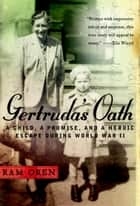 Gertruda's Oath - A Child, a Promise, and a Heroic Escape During World War II ebook by Ram Oren, Barbara Harshav