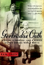 Gertruda's Oath - A Child, a Promise, and a Heroic Escape During World War II ebook by Ram Oren,Barbara Harshav