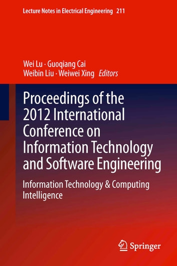 Proceedings of the 2012 International Conference on Information Technology and Software Engineering - Information Technology & Computing Intelligence ebook by