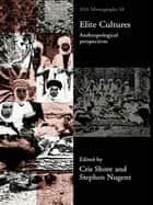 Elite Cultures - Anthropological Perspectives ebook by Stephen Nugent, Cris Shore