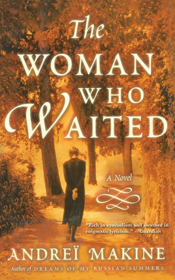 The Woman Who Waited - A Novel ebook by Andreï Makine