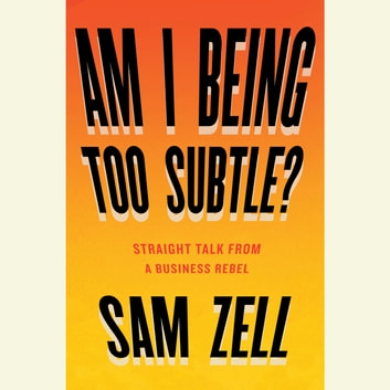 Am I Being Too Subtle? - The Adventures of a Business Maverick audiobook by Sam Zell