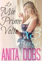Le Mie Prime Volte (Box Set) ebook by Anita Dobs