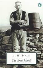The Aran Islands ebook by J.M. Synge, Tim Robinson