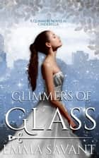 Glimmers of Glass - A Glimmers Novel #1: Cinderella ebook by Emma Savant