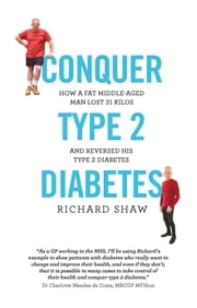 Conquer Type 2 Diabetes - how a fat, middle-aged man lost 31 kilos and reversed his type 2 diabetes ebook by Richard Shaw