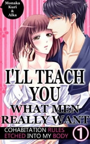 I'll teach you what men really want Vol.1 (TL Manga) - Cohabitation rules etched into my body ebook by Monaka Kuri