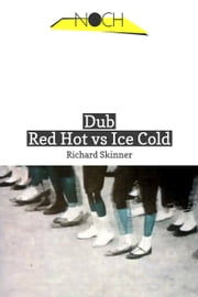 Dub: Red Hot vs Ice Cold ebook by Richard Skinner