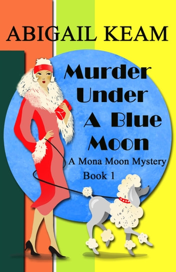 Murder Under A Blue Moon - A 1930s Mona Moon Historical Cozy Mystery Book 1 ebook by Abigail Keam