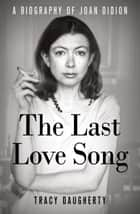 The Last Love Song ebook by Tracy Daugherty
