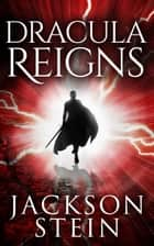 Dracula Reigns ebook by Jackson Stein