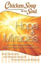 Chicken Soup for the Soul: Hope & Miracles ebook by Amy Newmark,Natasha Stoynoff,John Edward