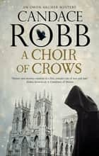 A Choir of Crows ebook by Candace Robb