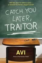 Catch You Later, Traitor ebook by Avi