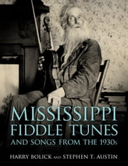 Mississippi Fiddle Tunes and Songs from the 1930s ebook by Harry Bolick,Stephen T. Austin