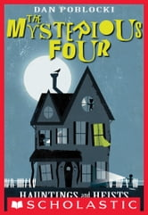 The Mysterious Four #1: Hauntings and Heists ebook by Dan Poblocki