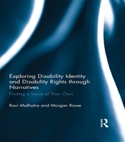 Exploring Disability Identity and Disability Rights through Narratives - Finding a Voice of Their Own ebook by Ravi Malhotra,Morgan Rowe