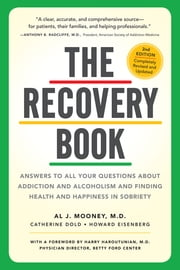 The Recovery Book - Answers to All Your Questions About Addiction and Alcoholism and Finding Health and Happiness in Sobriety ebook by Harry Haroutunian M.D.,Catherine Dold,Howard Eisenberg,Al J. Mooney M.D.
