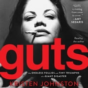 Guts - The Endless Follies and Tiny Triumphs of a Giant Disaster audiobook by Kristen Johnston