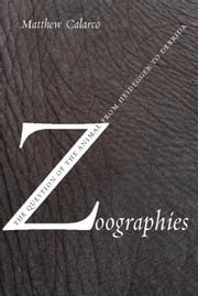 Zoographies: The Question of the Animal from Heidegger to Derrida ebook by Calarco, Matthew