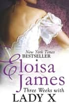 Three Weeks With Lady X ebook by Eloisa James