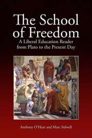 The School of Freedom - A Liberal Education Reader from Plato to the Present Day ebook by Anthony O'Hear