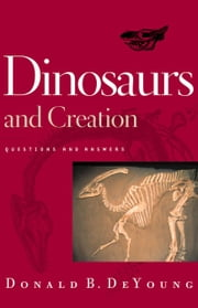 Dinosaurs and Creation - Questions and Answers ebook by Donald B. DeYoung
