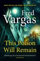 This Poison Will Remain e-kirjat by Fred Vargas, Sian Reynolds