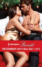 Harlequin Presents December 2014 - Box Set 1 of 2 - An Anthology ebook by Sharon Kendrick, Lynn Raye Harris, Maggie Cox,...